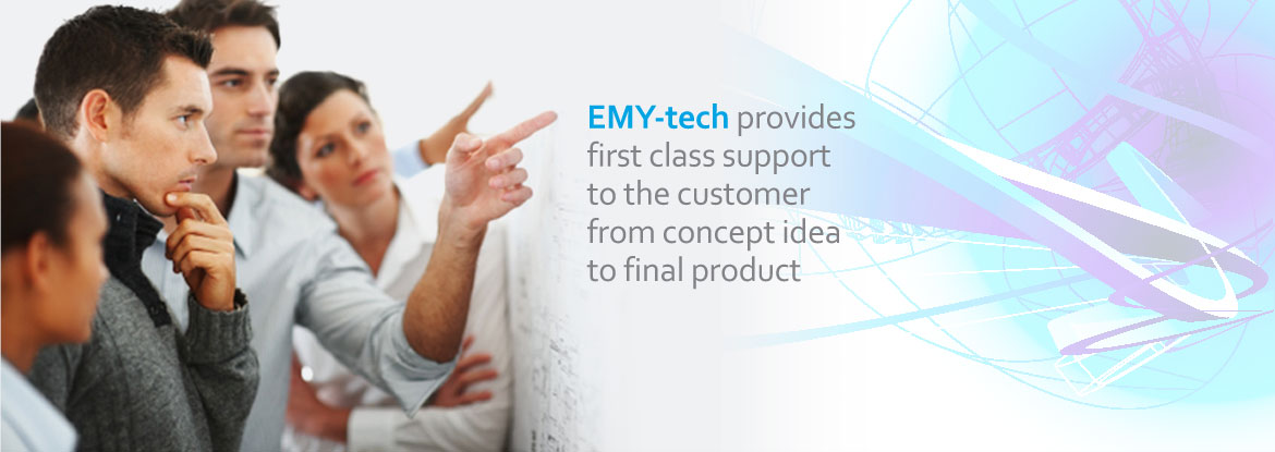 EMY-tech provides first class support to the customer from concept idea to final product