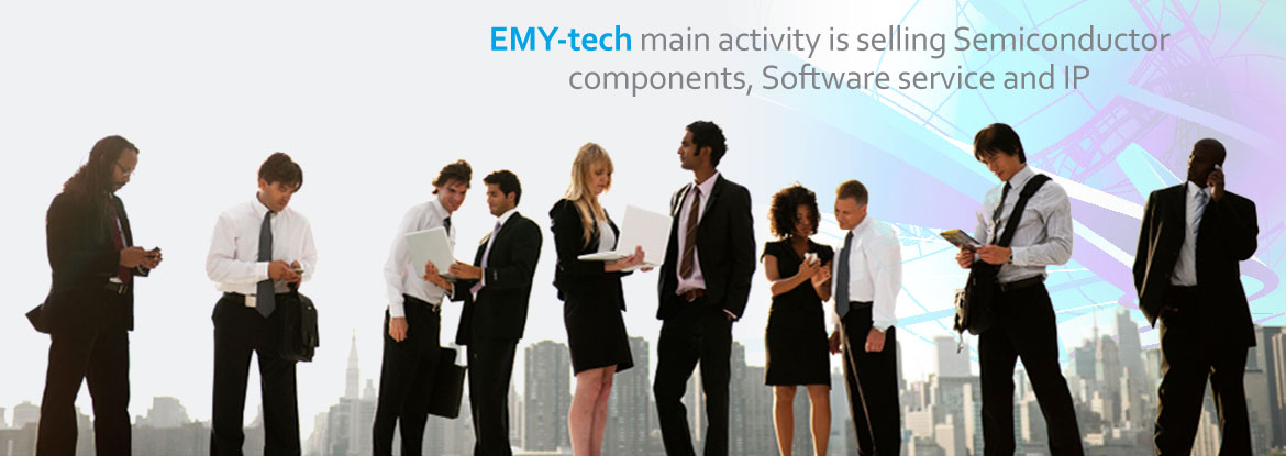 EMY-tech main activity is selling Semiconductor components, Software service and IP